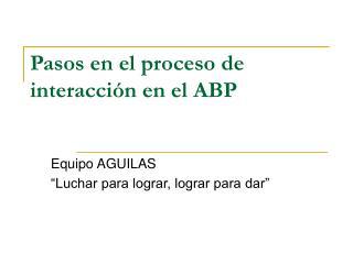 Pasos en el proceso de interacción en el ABP