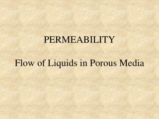 PERMEABILITY Flow of Liquids in Porous Media