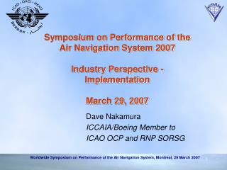 Dave Nakamura ICCAIA/Boeing Member to   ICAO OCP and RNP SORSG