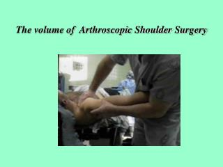 The volume of  Arthroscopic Shoulder Surgery
