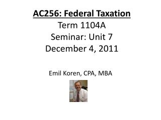 AC256: Federal Taxation Term 1104A Seminar: Unit 7 December 4, 2011