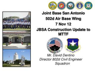 Joint Base San Antonio 502d Air Base Wing 7 Nov 12 JBSA Construction Update to MTTF