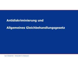 Antidiskriminierung und  Allgemeines Gleichbehandlungsgesetz