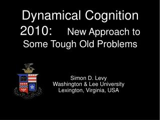 Dynamical Cognition 2010:      New Approach to Some Tough Old Problems