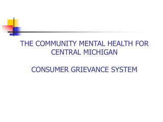 THE COMMUNITY MENTAL HEALTH FOR CENTRAL MICHIGAN  CONSUMER GRIEVANCE SYSTEM