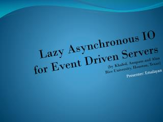 Lazy Asynchronous IO  for Event Driven Servers (by Khaled, Anupam and Alan