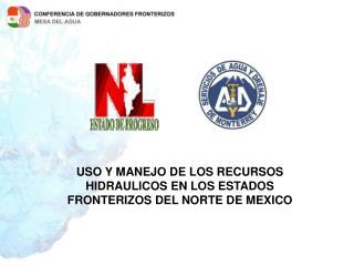 USO Y MANEJO DE LOS RECURSOS HIDRAULICOS EN LOS ESTADOS FRONTERIZOS DEL NORTE DE MEXICO