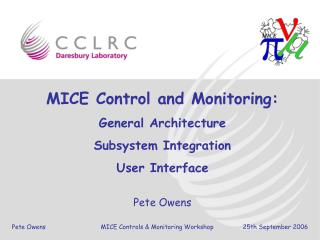 MICE Control and Monitoring: General Architecture Subsystem Integration  User Interface Pete Owens