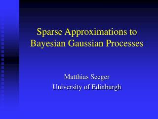 Sparse Approximations to Bayesian Gaussian Processes