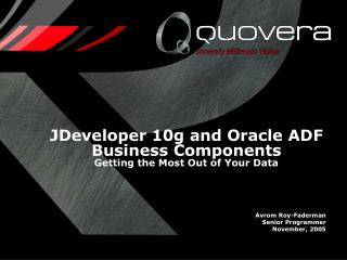 JDeveloper 10g and Oracle ADF Business Components Getting the Most Out of Your Data