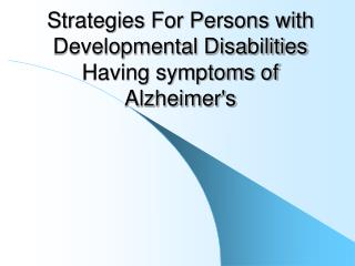 Strategies For Persons with Developmental Disabilities Having symptoms of Alzheimer's