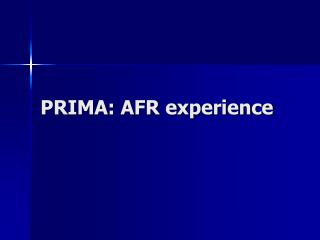 PRIMA: AFR experience