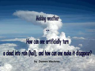 Making weather -- How can one artificially turn