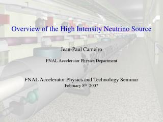 Overview of the High Intensity Neutrino Source Jean-Paul Carneiro