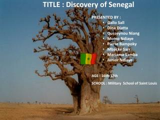 TITLE : Discovery of Senegal