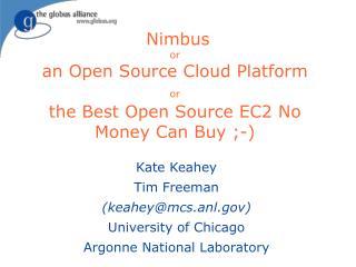 Nimbus or an Open Source Cloud Platform  or the Best Open Source EC2 No Money Can Buy ;-)