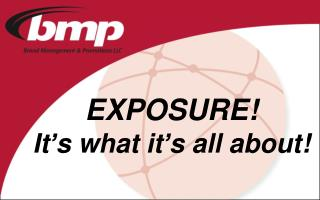 EXPOSURE! It ' s what it ' s all about!
