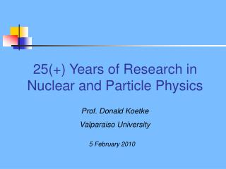 25(+) Years of Research in  Nuclear and Particle Physics