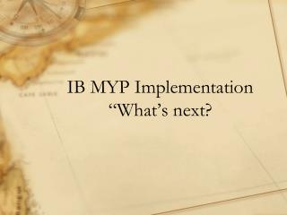 "IB MYP Implementation ""What's next?"
