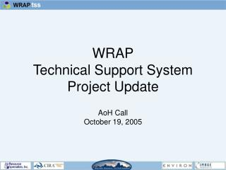 WRAP Technical Support System Project Update AoH Call October 19, 2005