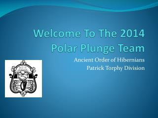 Welcome To The 2014  Polar Plunge Team