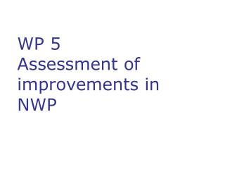 WP 5  Assessment of improvements in NWP