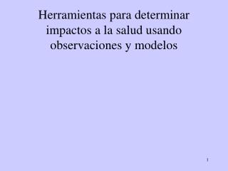 Herramientas para determinar impactos a la salud usando observaciones y modelos