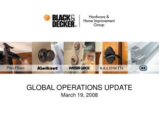 GLOBAL OPERATIONS UPDATE March 19, 2008