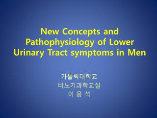 New Concepts and Pathophysiology of Lower Urinary Tract symptoms in Men
