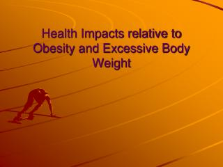 Health Impacts relative to Obesity and Excessive Body Weight