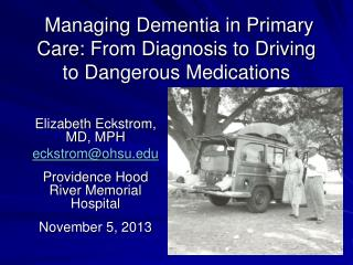 Managing Dementia in Primary Care: From Diagnosis to Driving to Dangerous Medications