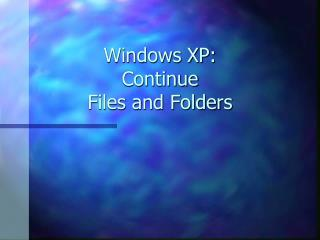 Windows XP: Continue Files and Folders