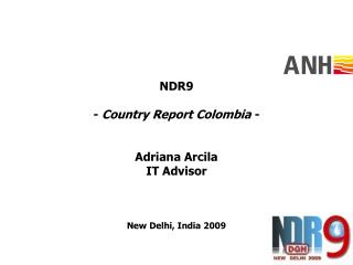 NDR9 -  Country Report Colombia  - Adriana Arcila IT Advisor New Delhi, India 2009