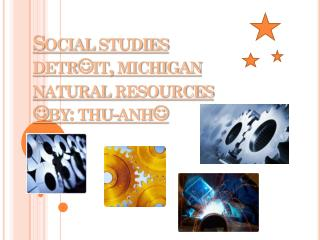Social studies  detr  it ,  michigan natural resources  by:  thu-anh 