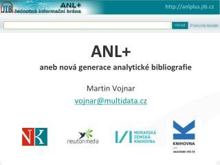 ANL+ aneb nová generace analytické bibliografie Martin Vojnar vojnar@multidata.cz