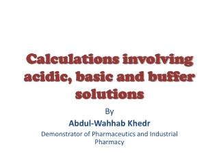 Calculations involving acidic, basic and buffer solutions