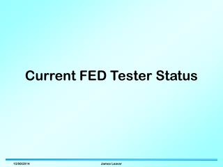 Current FED Tester Status
