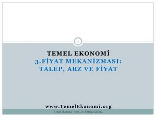 TEMEL EKONOMİ 3.FİYAT MEKANİZMASI:  TALEP, ARZ VE FİYAT  TemelEkonomi