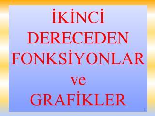 İKİNCİ DERECEDEN FONKSİYONLAR ve                        GRAFİKLER