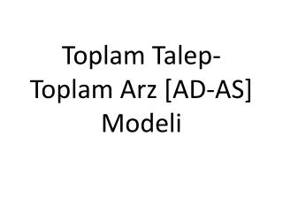 Toplam  Talep - Toplam  Arz [AD-AS] Modeli