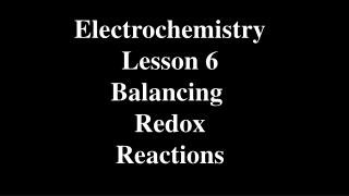 Electrochemistry Lesson 6 Balancing   Redox  Reactions