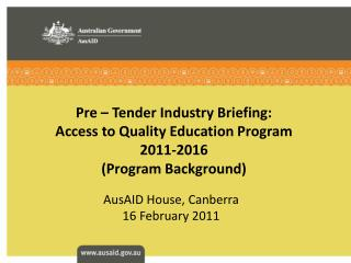 Pre – Tender Industry Briefing: Access to Quality Education Program 2011-2016 (Program Background)