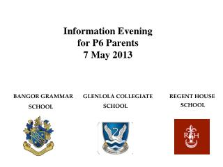 Information Evening  for P6 Parents 7 May 2013