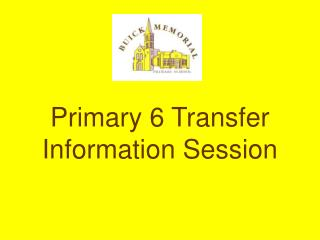 Primary 6 Transfer Information Session