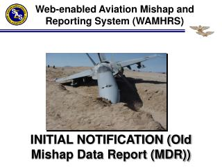 INITIAL NOTIFICATION (Old Mishap Data Report (MDR))
