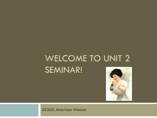 Welcome to Unit 2 Seminar!