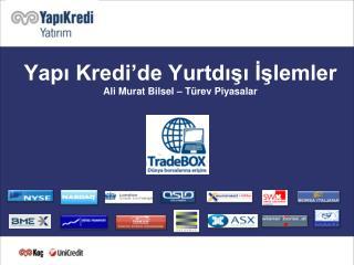 Yapı Kredi'de Yurtdışı İşlemler Ali Murat Bilsel – Türev Piyasalar