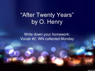 """After Twenty Years"" by O. Henry Write down your homework:  Vocab #2; WN collected Monday"