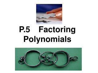 P.5 Factoring Polynomials