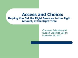 Access and Choice: Helping You Get the Right Services, in the Right Amount, at the Right Time